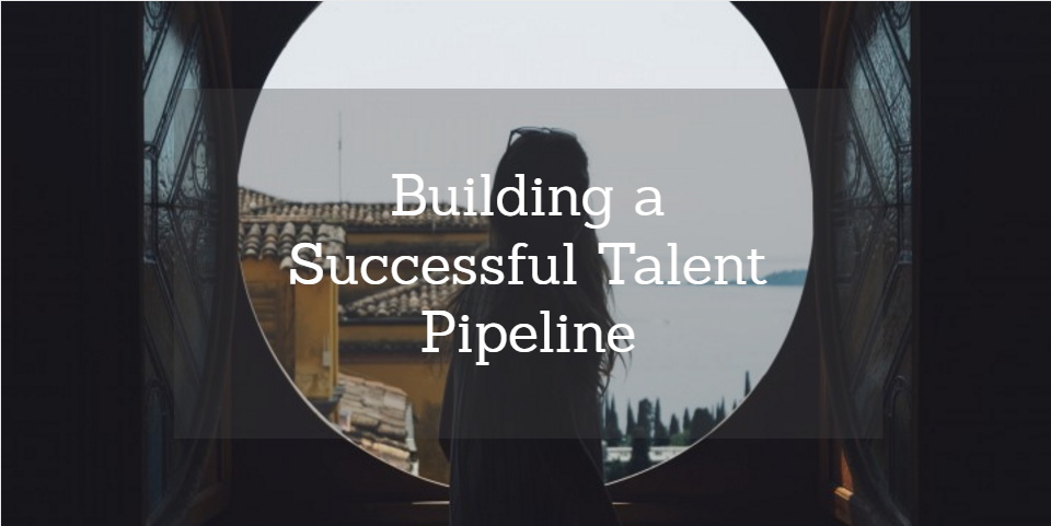 Building a Successful Talent Pipeline