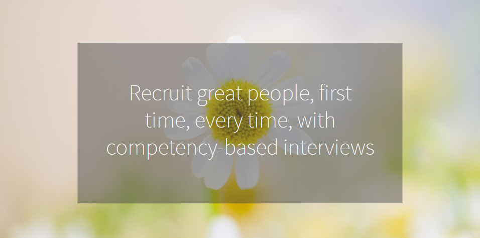 Recruit great people first time, every time, with competency based interviews