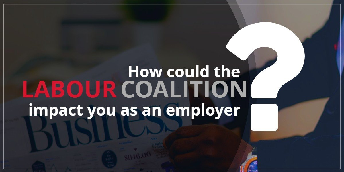 Labour coalition - Change is in the air... just what could the Labour coalition mean for you as an employer?