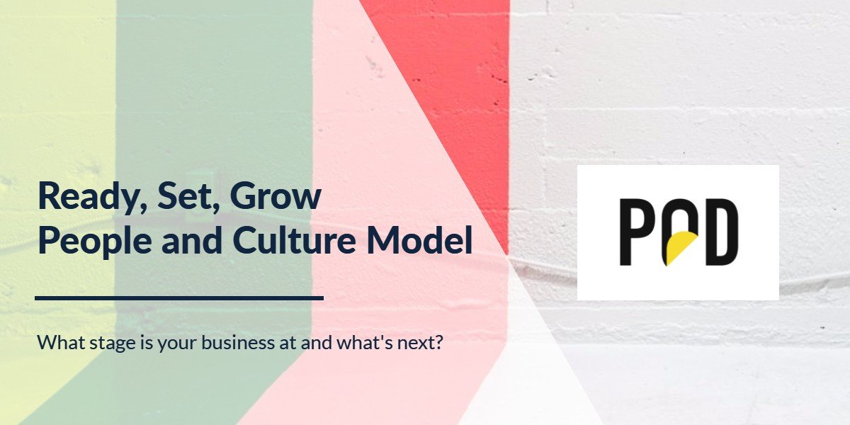People and Culture Model - Where does your business sit on our Ready, Set, Grow People and Culture model?