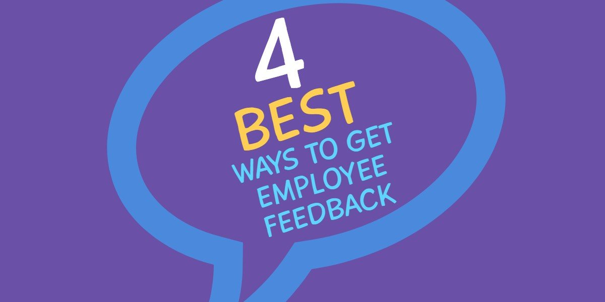 4 best ways to get employee feedback - Our four most highly-recommended ways to get your peoples' feedback