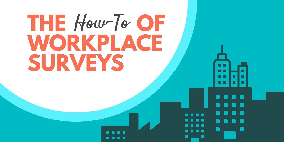 how to of workplace surveys - The How-To of Workplace Surveys (PART 2)