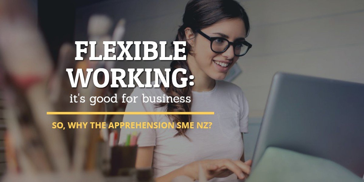 Flexible working – it's good for business. So why the apprehension SME NZ?