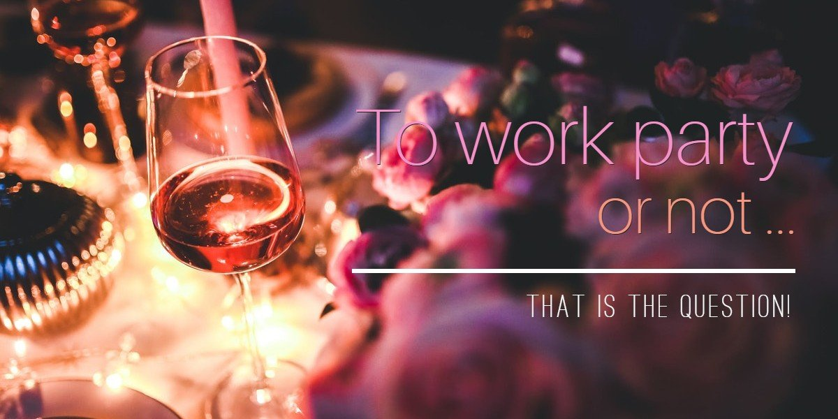 To work party or not … that is the question!