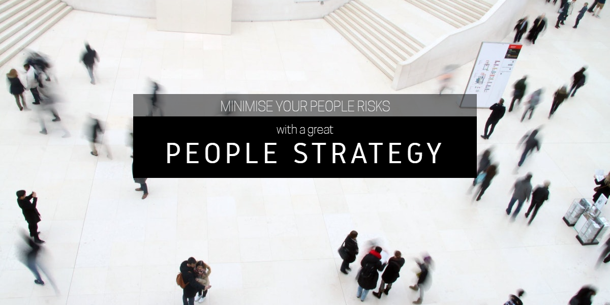 People Strategy Blog - Minimise your People Risks with a great People Strategy